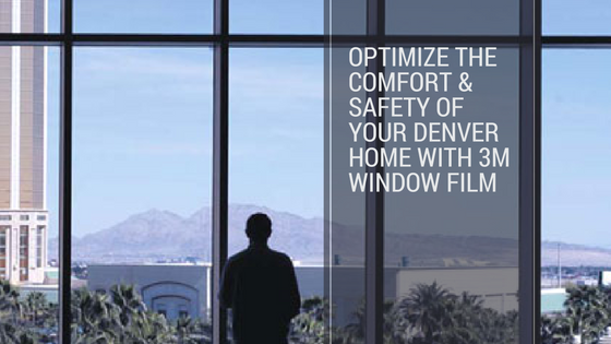 Optimize the Comfort & Safety of Your Denver Home with 3M Window Film