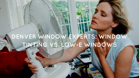 Denver Window Experts_ Window Tinting vs. Low-E Windows
