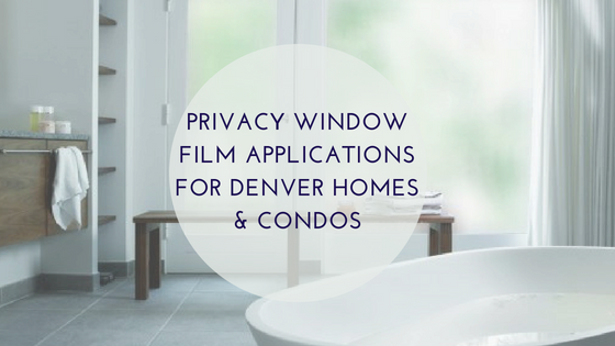 Privacy Window Film Applications for Denver Homes & Condos