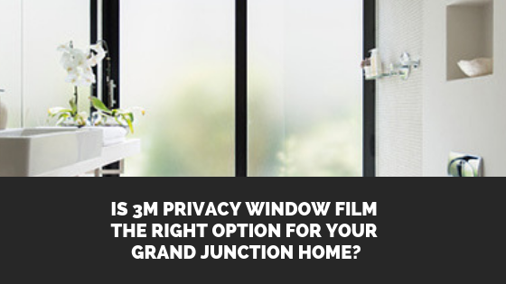 Is 3M Privacy Window Film the Right Option for Your Grand Junction Home_