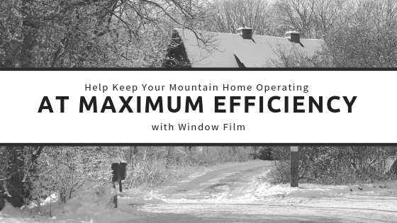 Help Keep Your Mountain Home Operating at Maximum Efficiency with Window Film