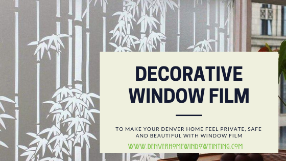 How to Make Your Denver Home Feel Private, Safe and Beautiful with Window Film