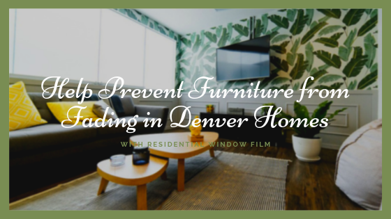 denver residential window film fade prevention